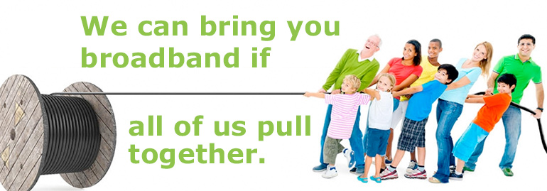 We can bring you broadband if we all pull together.